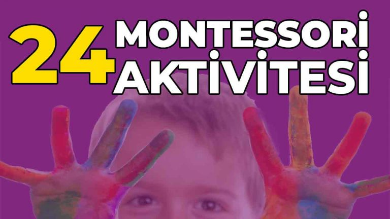 24 Montessori Çocuk Etkinliği: Eğitici Aktiviteler ve Okul Öncesi Yapılacak Sosyal Etkinlikler (Kreş, Anaokulu ve İlkokul)